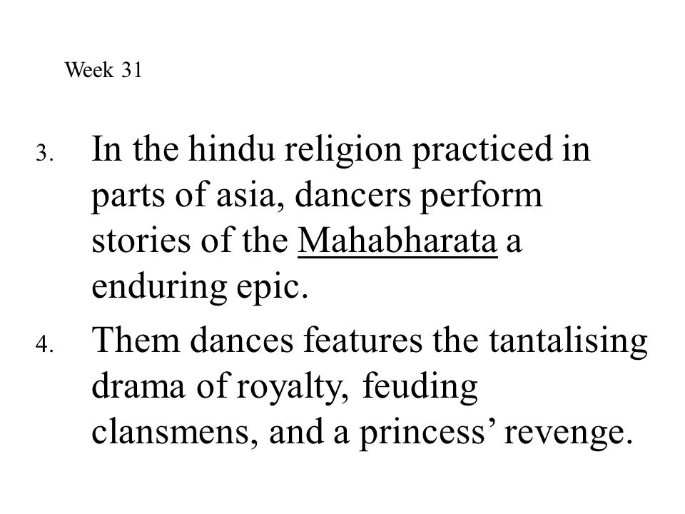 3. In the hindu religion practiced in parts of asia, dancers perform stories of the Mahabharata a enduring epic. 4. Them dances features the tantalisi