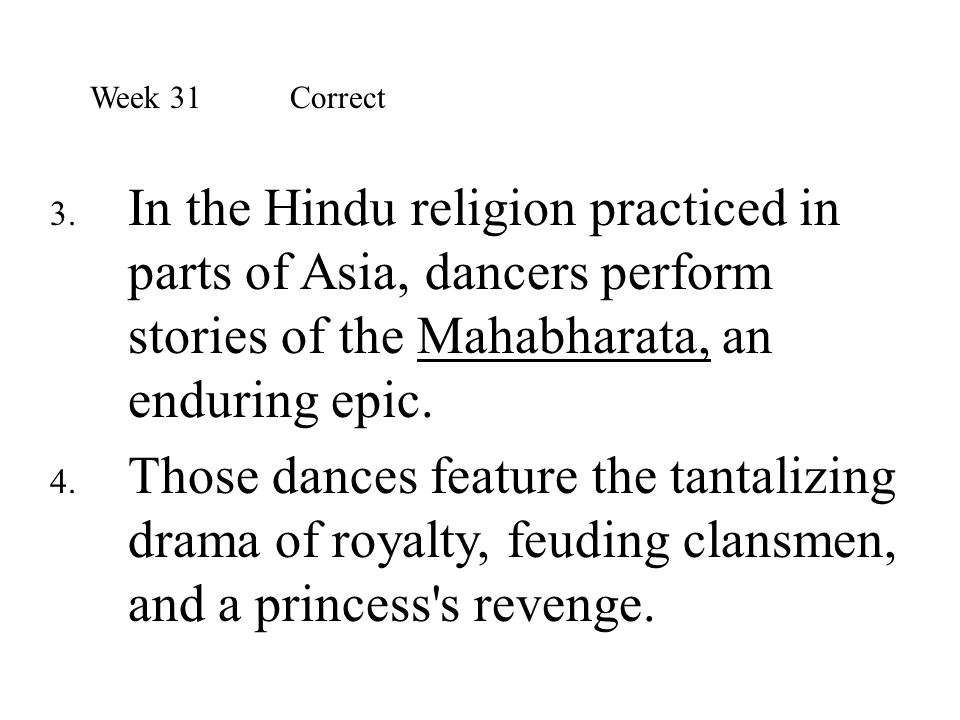 3. In the Hindu religion practiced in parts of Asia, dancers perform stories of the Mahabharata, an enduring epic. 4. Those dances feature the tantali