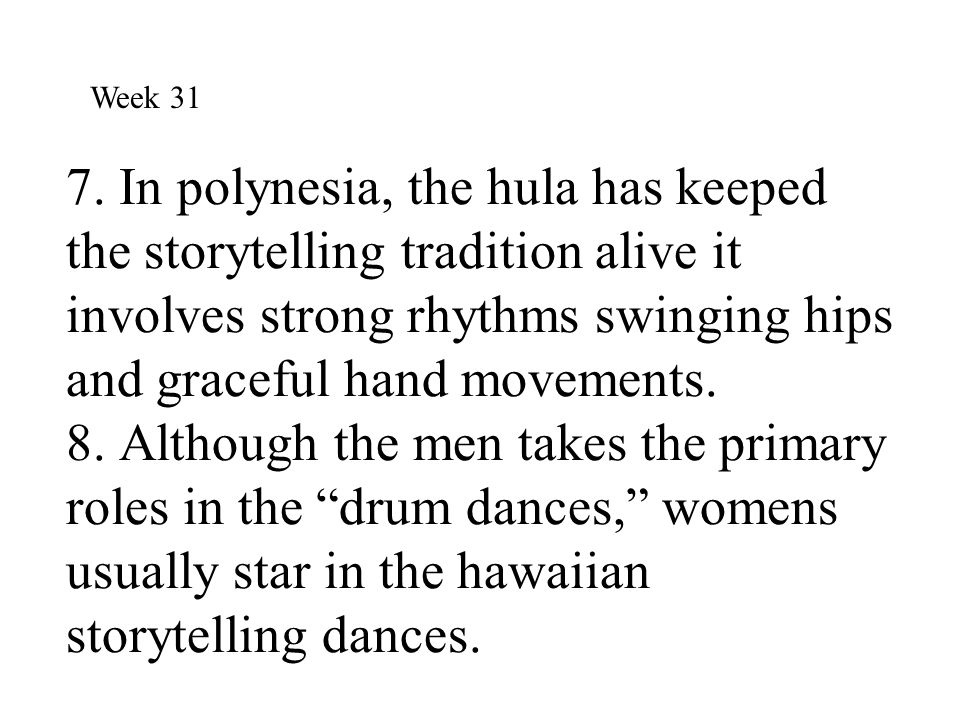 7. In polynesia, the hula has keeped the storytelling tradition alive it involves strong rhythms swinging hips and graceful hand movements. 8. Althoug