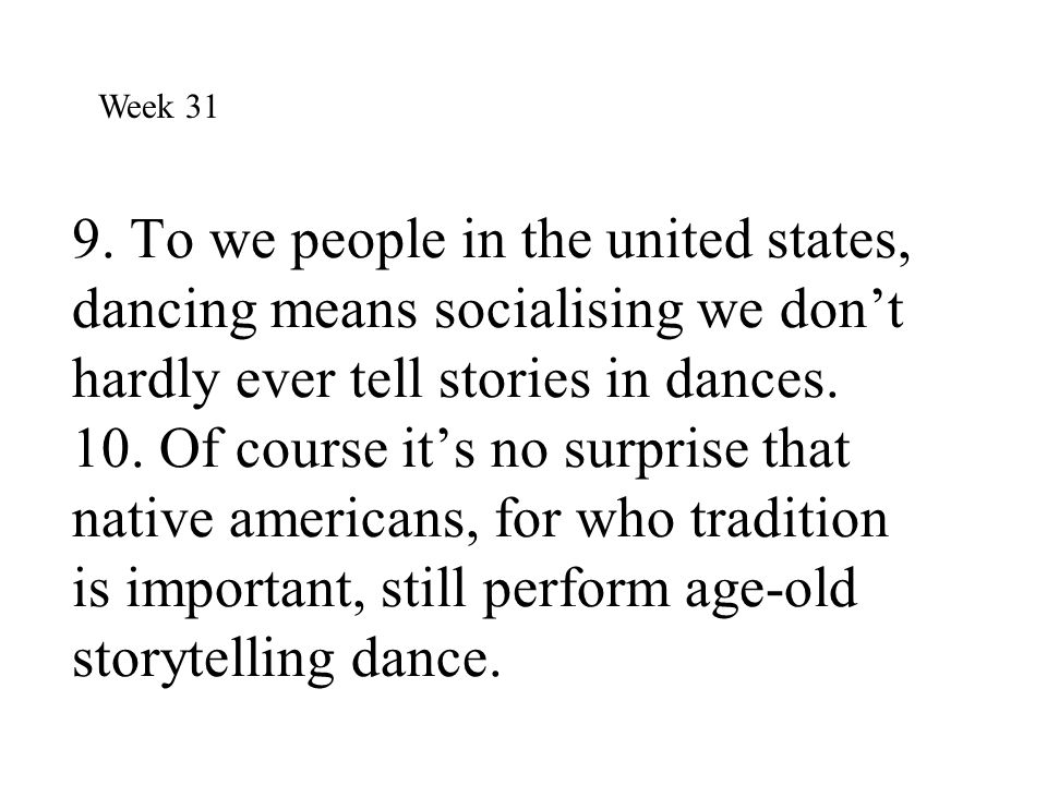 9. To we people in the united states, dancing means socialising we don't hardly ever tell stories in dances. 10. Of course it's no surprise that nativ