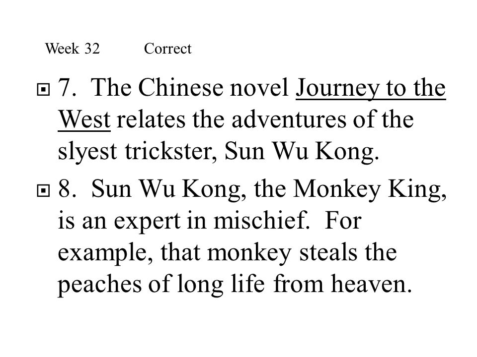  7. The Chinese novel Journey to the West relates the adventures of the slyest trickster, Sun Wu Kong.  8. Sun Wu Kong, the Monkey King, is an exper