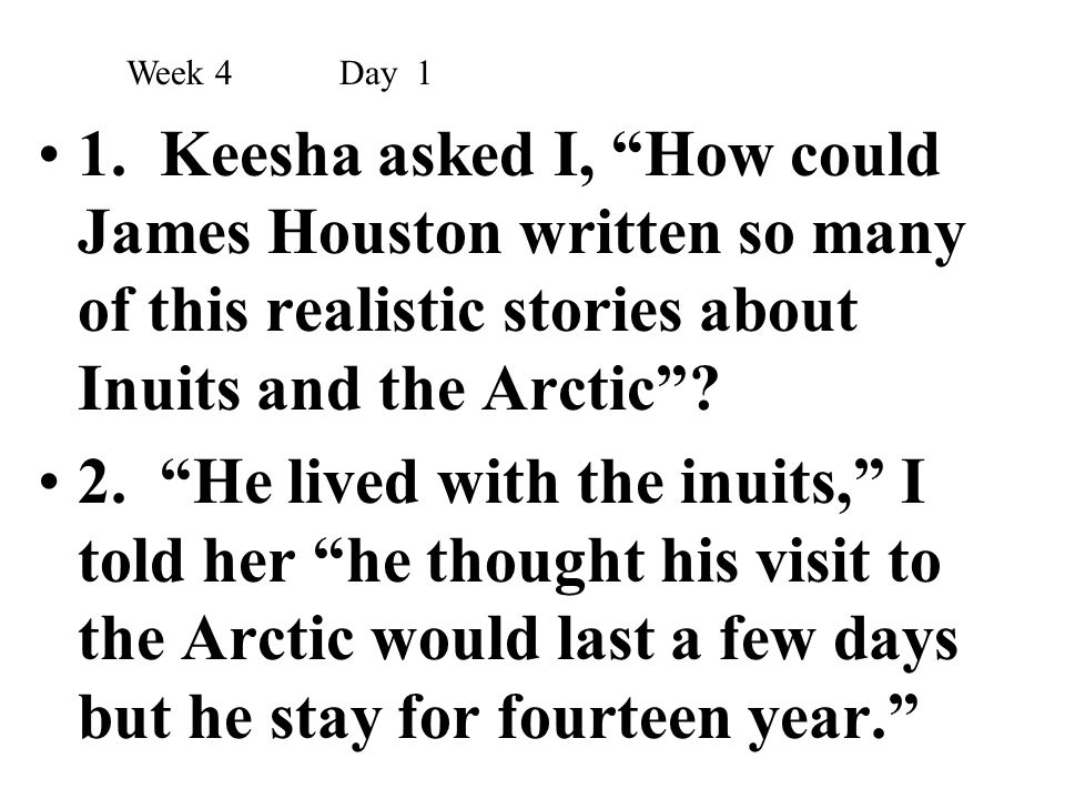 """1. Keesha asked I, """"How could James Houston written so many of this realistic stories about Inuits and the Arctic""""? 2. """"He lived with the inuits,"""" I t"""