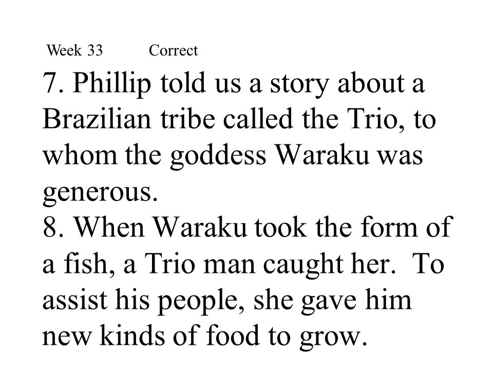 7. Phillip told us a story about a Brazilian tribe called the Trio, to whom the goddess Waraku was generous. 8. When Waraku took the form of a fish, a