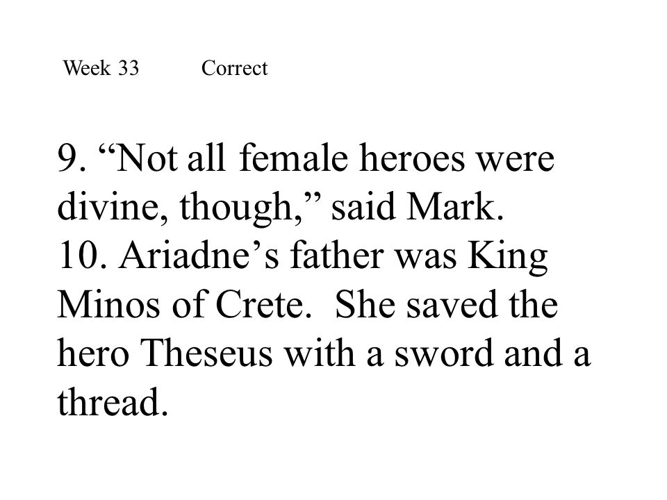 """9. """"Not all female heroes were divine, though,"""" said Mark. 10. Ariadne's father was King Minos of Crete. She saved the hero Theseus with a sword and a"""