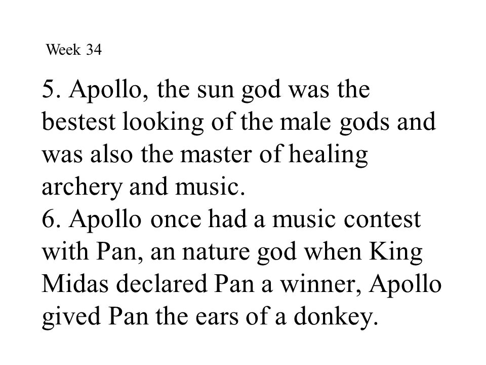 5. Apollo, the sun god was the bestest looking of the male gods and was also the master of healing archery and music. 6. Apollo once had a music conte