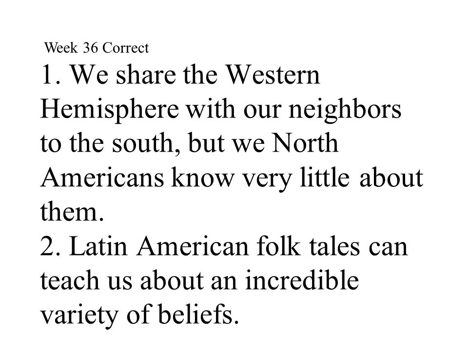 1. We share the Western Hemisphere with our neighbors to the south, but we North Americans know very little about them. 2. Latin American folk tales c