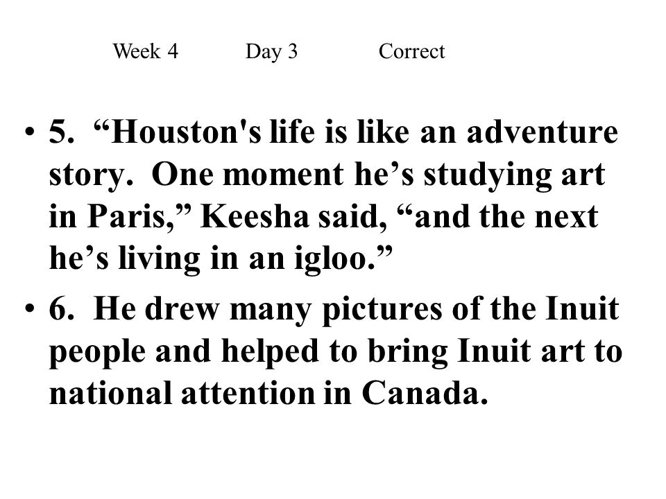 """5. """"Houston's life is like an adventure story. One moment he's studying art in Paris,"""" Keesha said, """"and the next he's living in an igloo."""" 6. He drew"""