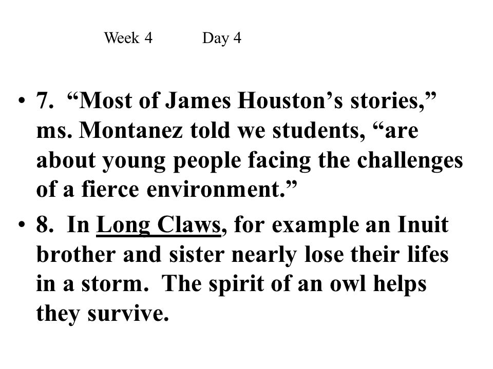 """7. """"Most of James Houston's stories,"""" ms. Montanez told we students, """"are about young people facing the challenges of a fierce environment."""" 8. In Lon"""