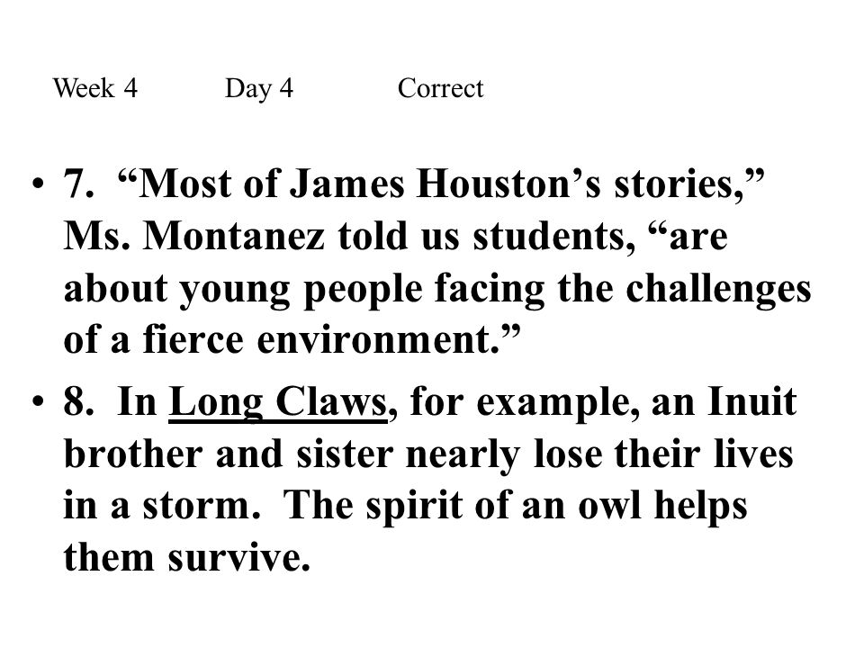 """7. """"Most of James Houston's stories,"""" Ms. Montanez told us students, """"are about young people facing the challenges of a fierce environment."""" 8. In Lon"""
