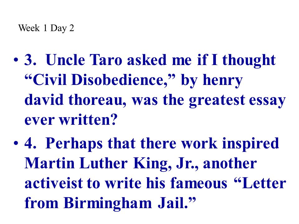 """3. Uncle Taro asked me if I thought """"Civil Disobedience,"""" by henry david thoreau, was the greatest essay ever written? 4. Perhaps that there work insp"""