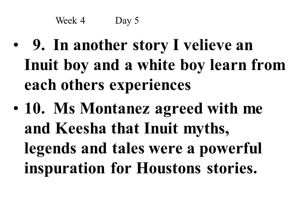 9. In another story I velieve an Inuit boy and a white boy learn from each others experiences 10. Ms Montanez agreed with me and Keesha that Inuit myt