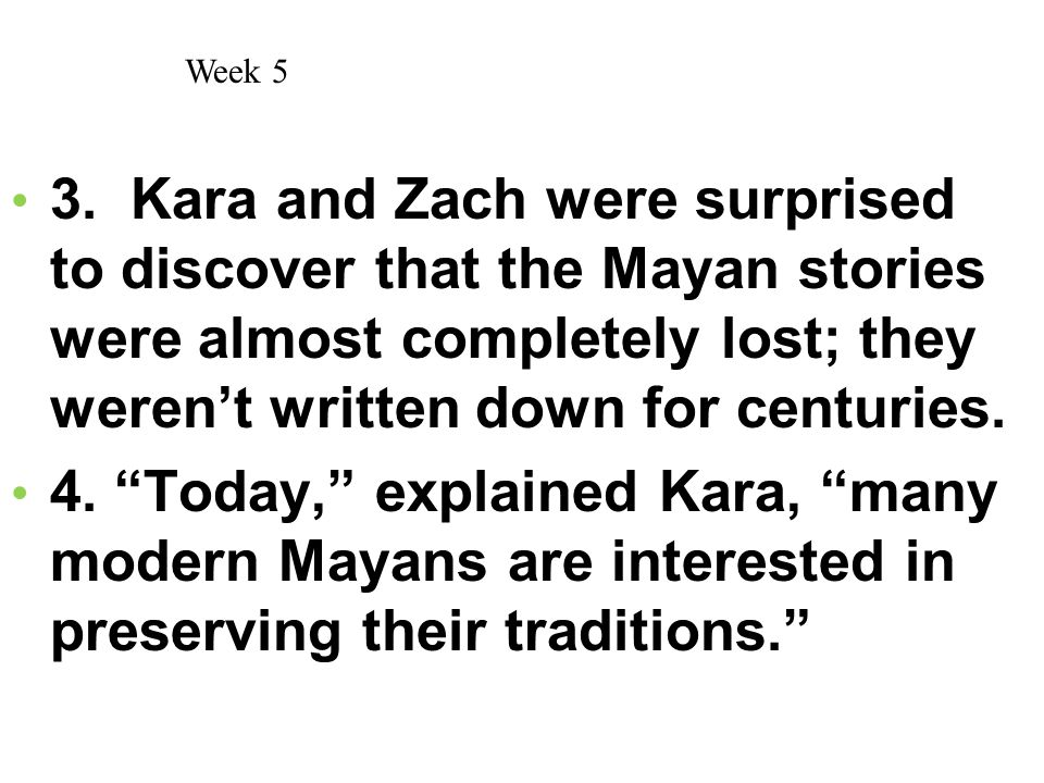 """3. Kara and Zach were surprised to discover that the Mayan stories were almost completely lost; they weren't written down for centuries. 4. """"Today,"""" e"""