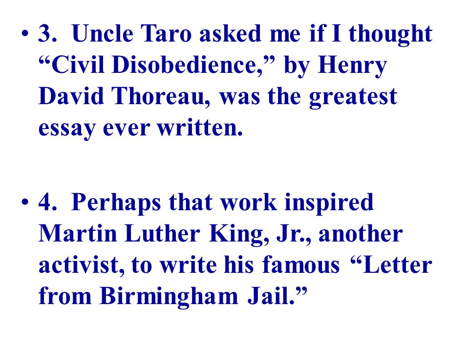 """3. Uncle Taro asked me if I thought """"Civil Disobedience,"""" by Henry David Thoreau, was the greatest essay ever written. 4. Perhaps that work inspired M"""