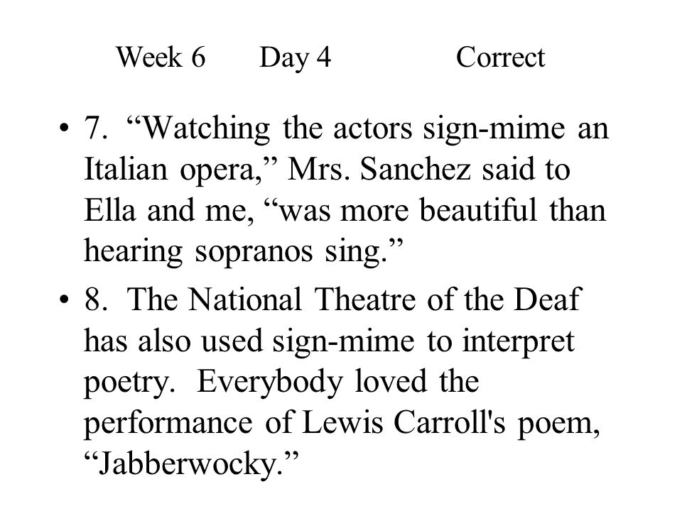 """7. """"Watching the actors sign-mime an Italian opera,"""" Mrs. Sanchez said to Ella and me, """"was more beautiful than hearing sopranos sing."""" 8. The Nationa"""