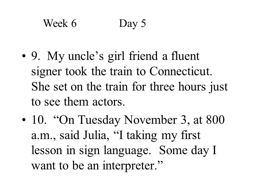 """9. My uncle's girl friend a fluent signer took the train to Connecticut. She set on the train for three hours just to see them actors. 10. """"On Tuesday"""
