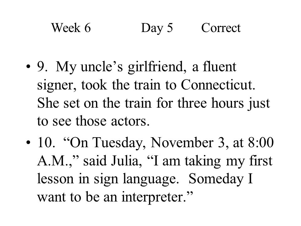 """9. My uncle's girlfriend, a fluent signer, took the train to Connecticut. She set on the train for three hours just to see those actors. 10. """"On Tuesd"""