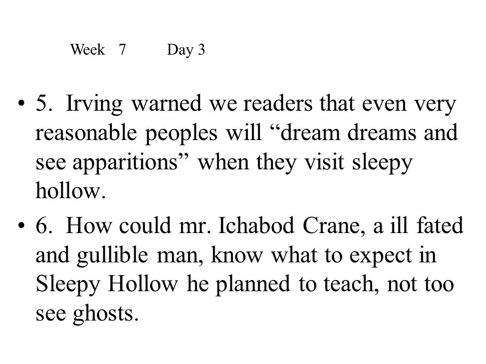 """5. Irving warned we readers that even very reasonable peoples will """"dream dreams and see apparitions"""" when they visit sleepy hollow. 6. How could mr."""