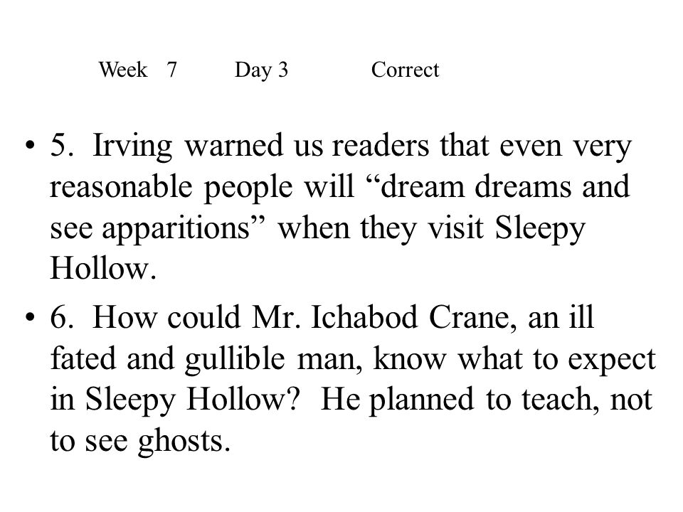 """5. Irving warned us readers that even very reasonable people will """"dream dreams and see apparitions"""" when they visit Sleepy Hollow. 6. How could Mr. I"""