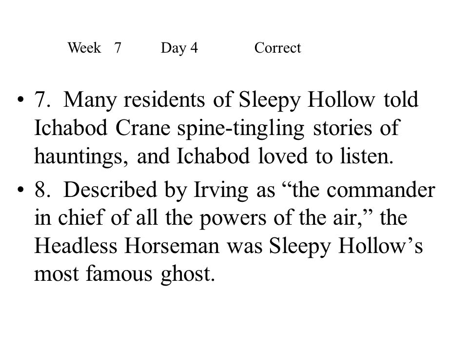 """7. Many residents of Sleepy Hollow told Ichabod Crane spine-tingling stories of hauntings, and Ichabod loved to listen. 8. Described by Irving as """"the"""