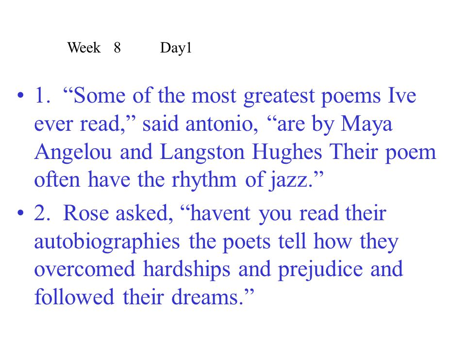 """1. """"Some of the most greatest poems Ive ever read,"""" said antonio, """"are by Maya Angelou and Langston Hughes Their poem often have the rhythm of jazz."""""""