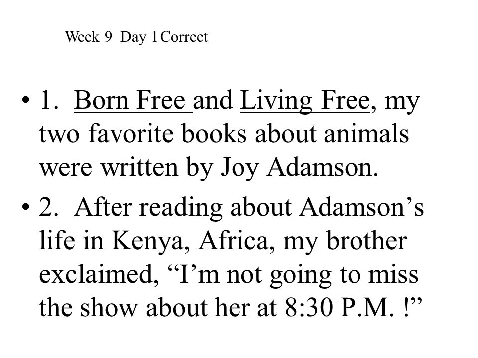 1. Born Free and Living Free, my two favorite books about animals were written by Joy Adamson. 2. After reading about Adamson's life in Kenya, Africa,