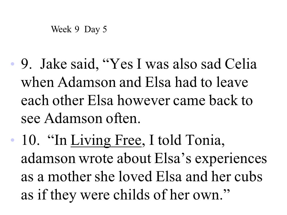 """9. Jake said, """"Yes I was also sad Celia when Adamson and Elsa had to leave each other Elsa however came back to see Adamson often. 10. """"In Living Free"""
