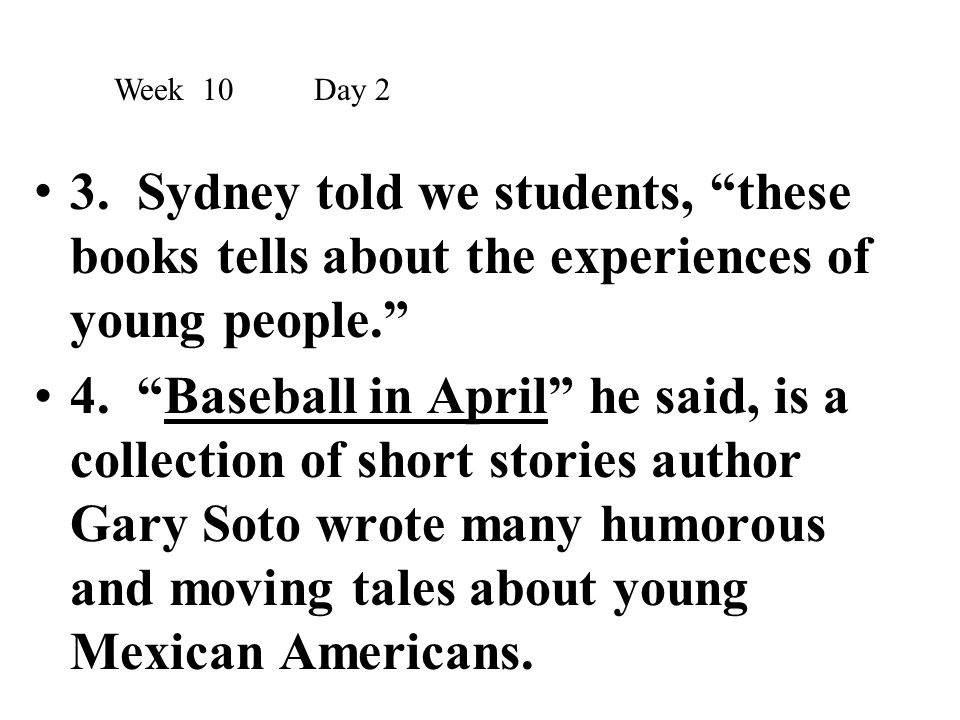 """3. Sydney told we students, """"these books tells about the experiences of young people."""" 4. """"Baseball in April"""" he said, is a collection of short storie"""