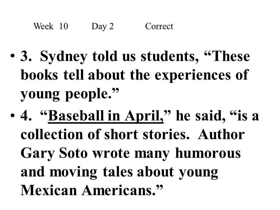 """3. Sydney told us students, """"These books tell about the experiences of young people."""" 4. """"Baseball in April,"""" he said, """"is a collection of short stori"""