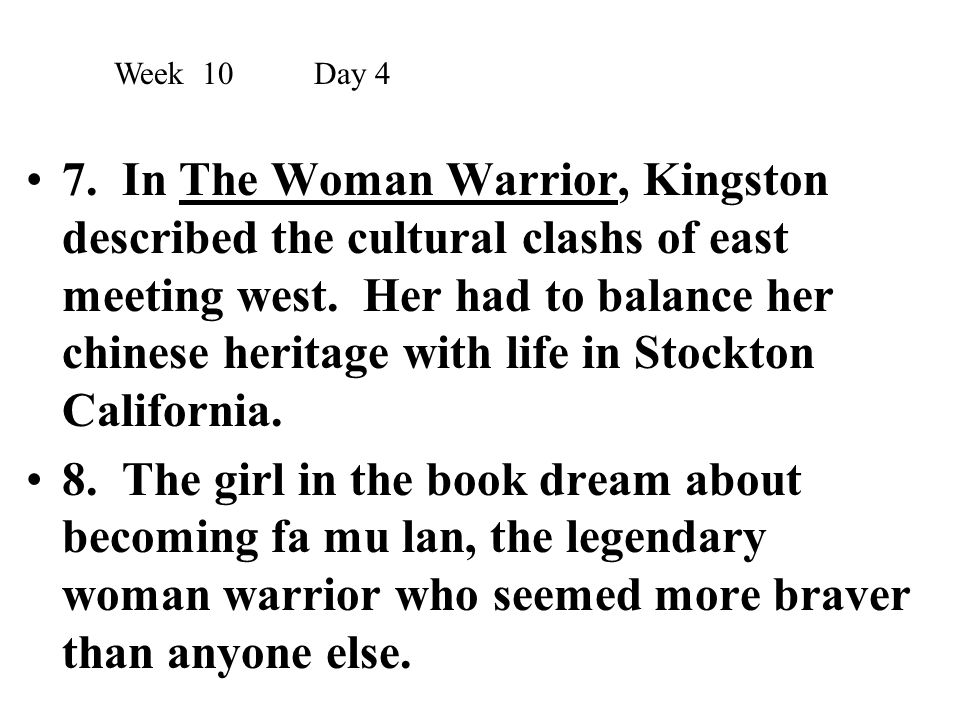 7. In The Woman Warrior, Kingston described the cultural clashs of east meeting west. Her had to balance her chinese heritage with life in Stockton Ca