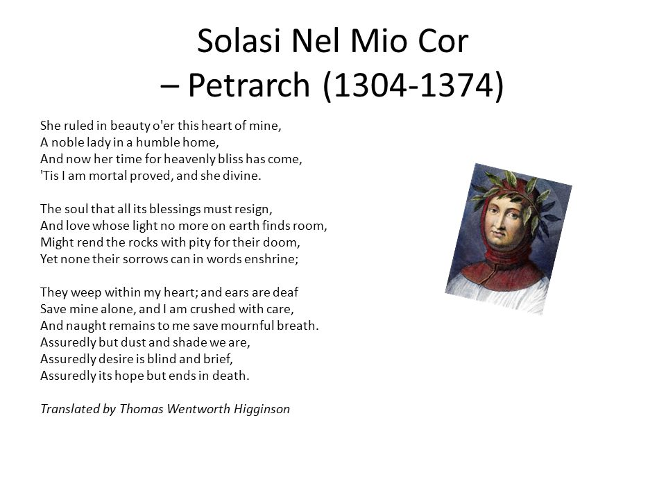 Solasi Nel Mio Cor – Petrarch (1304-1374) She ruled in beauty o'er this heart of mine, A noble lady in a humble home, And now her time for heavenly bl