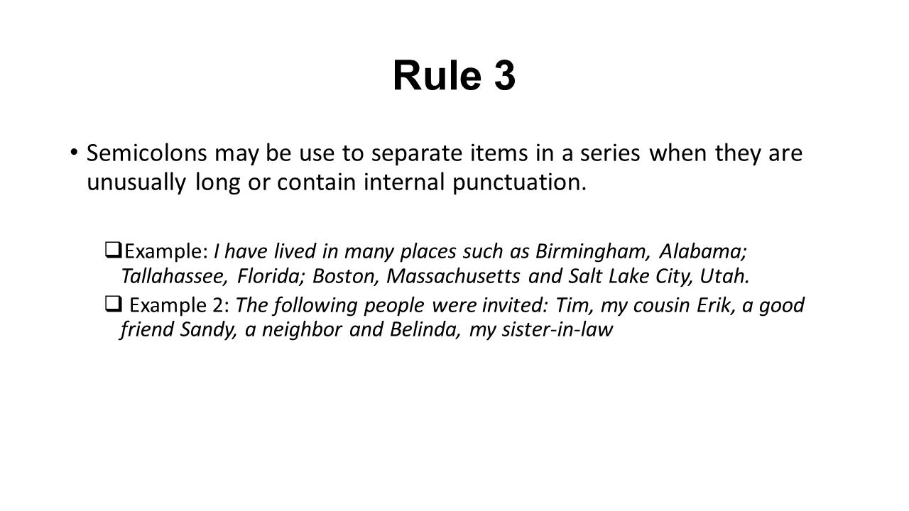 Rule 3 Semicolons may be use to separate items in a series when they are unusually long or contain internal punctuation.