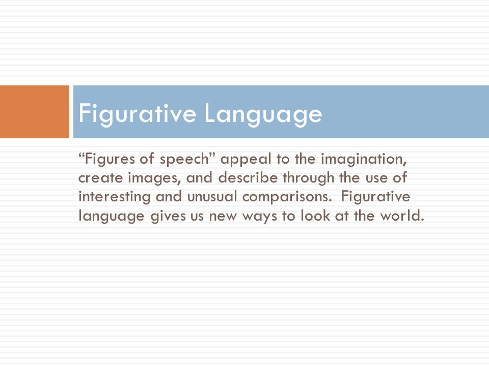 """""""Figures of speech"""" appeal to the imagination, create images, and describe through the use of interesting and unusual comparisons. Figurative language"""