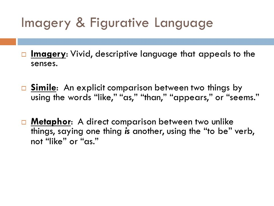 Imagery & Figurative Language  Imagery: Vivid, descriptive language that appeals to the senses.  Simile: An explicit comparison between two things b