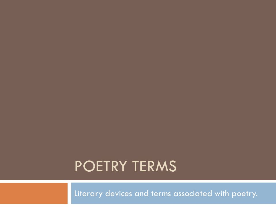 POETRY TERMS Literary devices and terms associated with poetry.