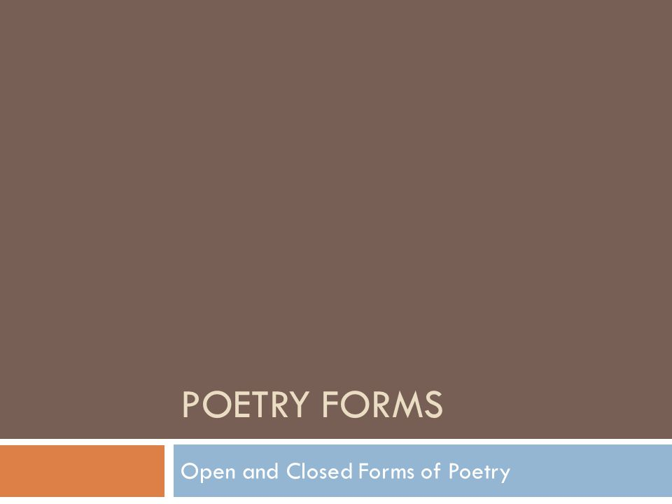 POETRY FORMS Open and Closed Forms of Poetry
