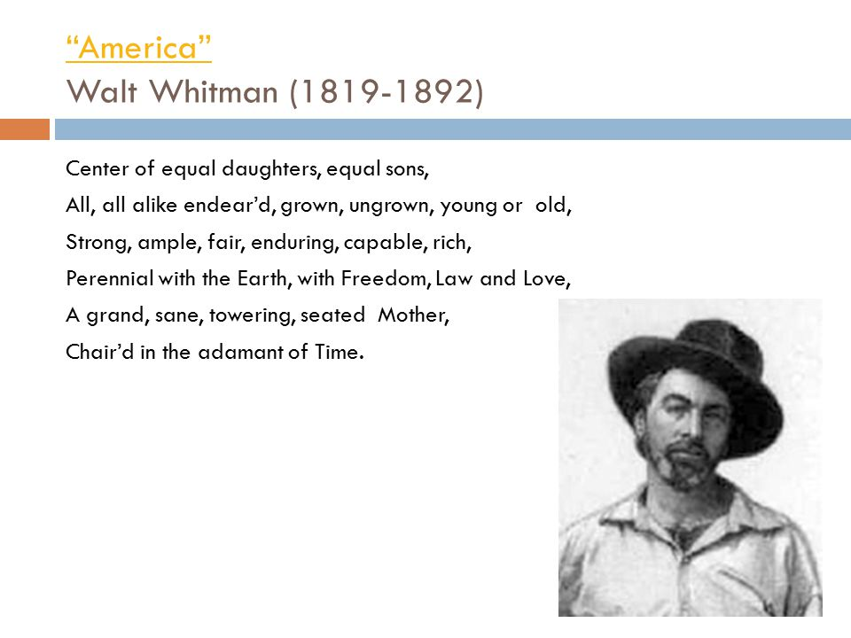 """""""America"""" """"America"""" Walt Whitman (1819-1892) Center of equal daughters, equal sons, All, all alike endear'd, grown, ungrown, young or old, Strong, amp"""
