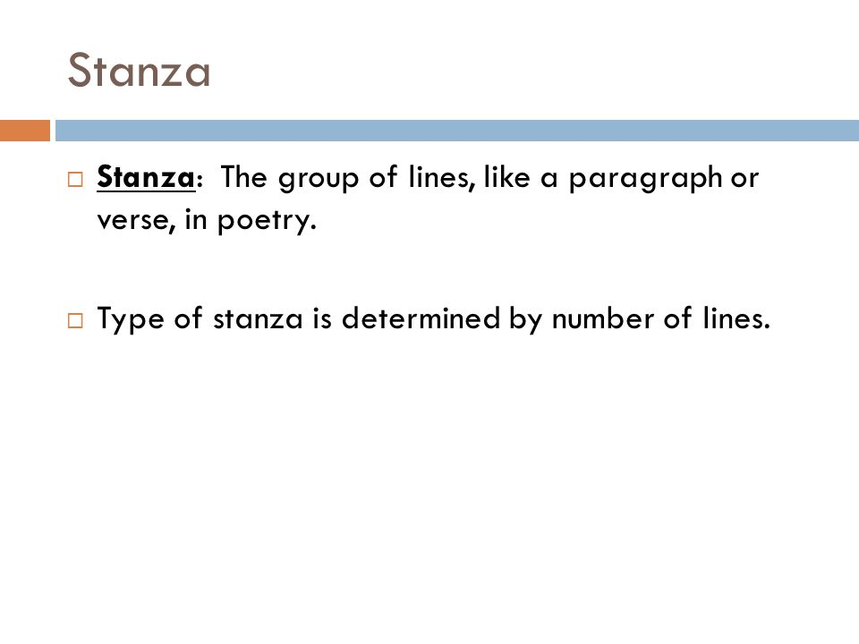 Stanza  Stanza: The group of lines, like a paragraph or verse, in poetry.  Type of stanza is determined by number of lines.