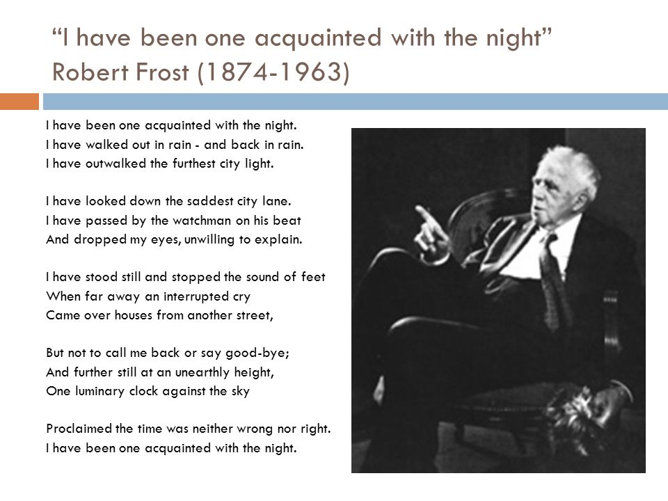 """""""I have been one acquainted with the night"""" Robert Frost (1874-1963) I have been one acquainted with the night. I have walked out in rain - and back i"""