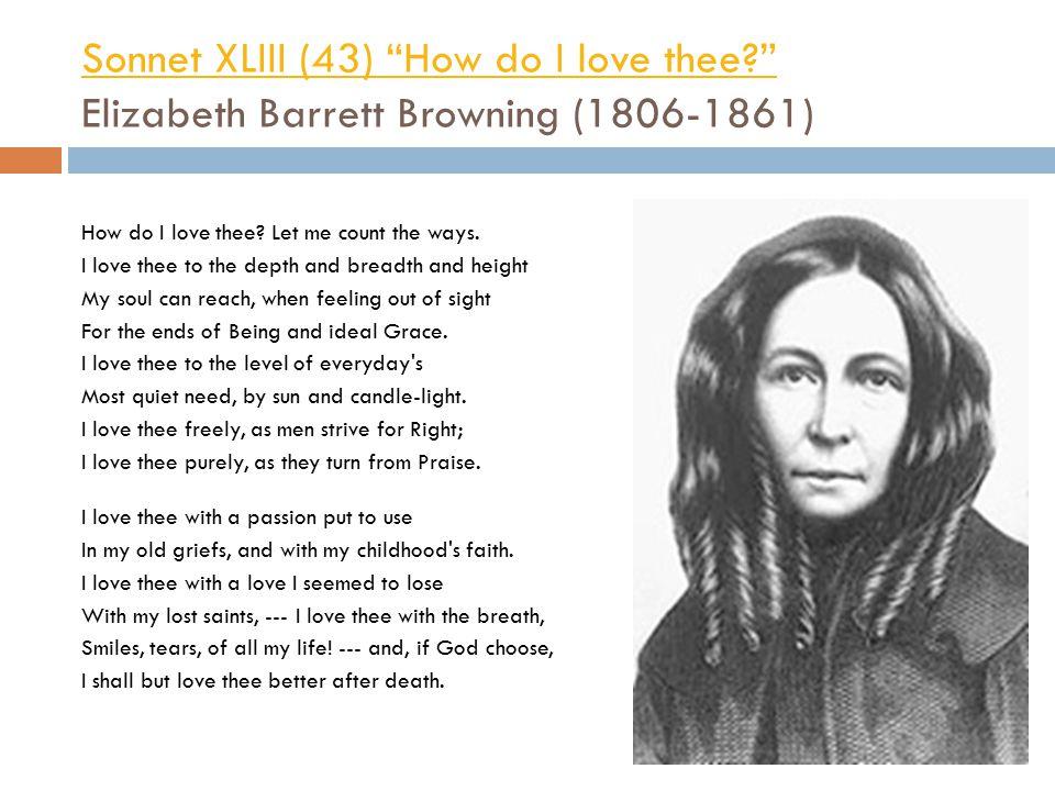 """Sonnet XLIII (43) """"How do I love thee?"""" Sonnet XLIII (43) """"How do I love thee?"""" Elizabeth Barrett Browning (1806-1861) How do I love thee? Let me coun"""