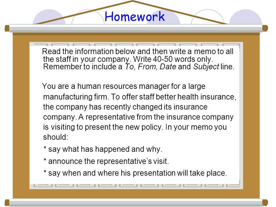 Homework Read the information below and then write a memo to all the staff in your company. Write 40-50 words only. Remember to include a To, From, Da