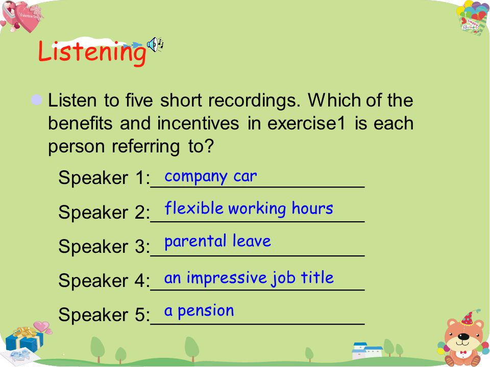 Listening Listen to five short recordings. Which of the benefits and incentives in exercise1 is each person referring to? Speaker 1:__________________