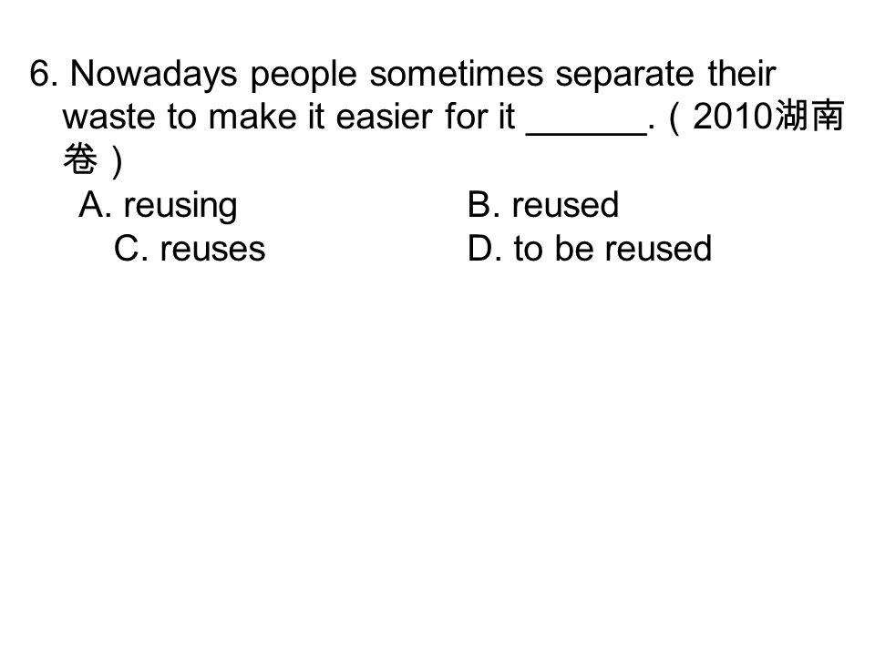 6. Nowadays people sometimes separate their waste to make it easier for it ______.