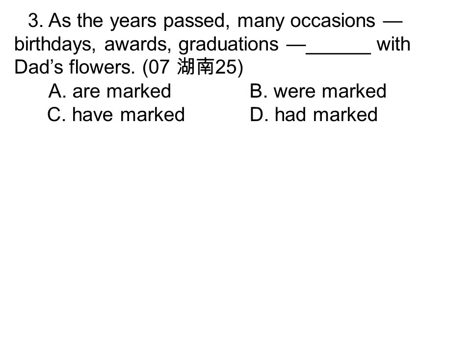3. As the years passed, many occasions — birthdays, awards, graduations —______ with Dad's flowers.