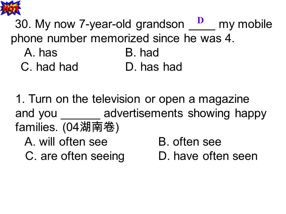 30. My now 7-year-old grandson ____ my mobile phone number memorized since he was 4.