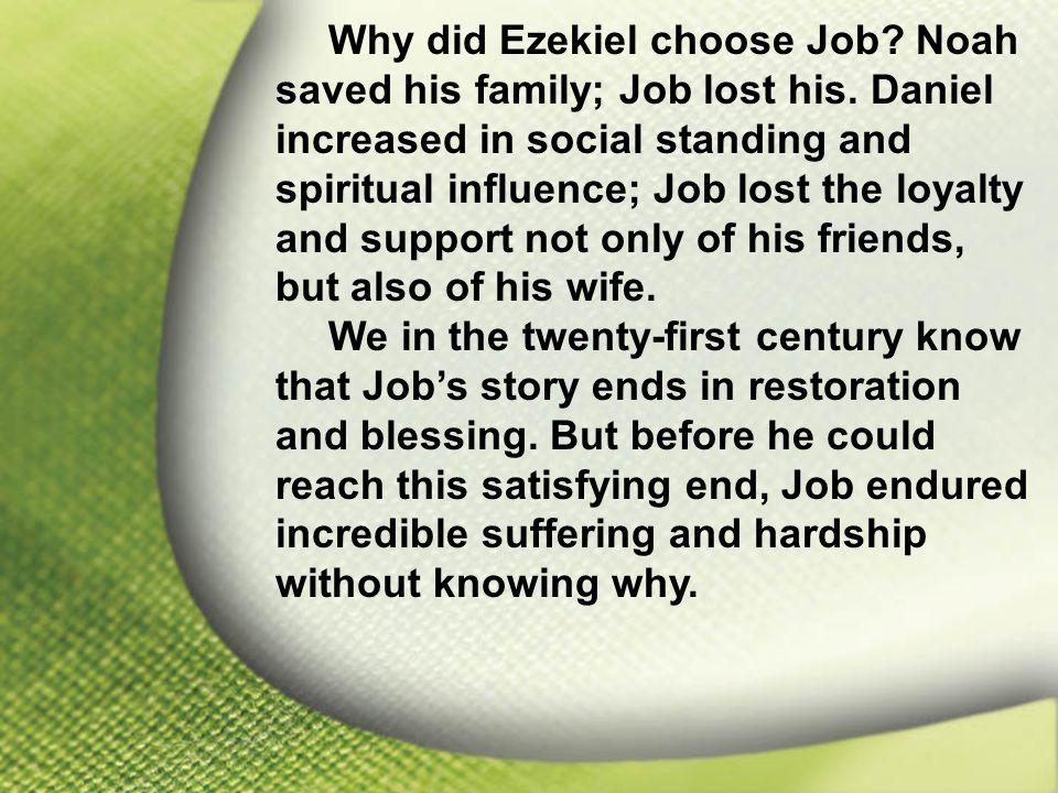 I. Job Feared God Why did Ezekiel choose Job. Noah saved his family; Job lost his.
