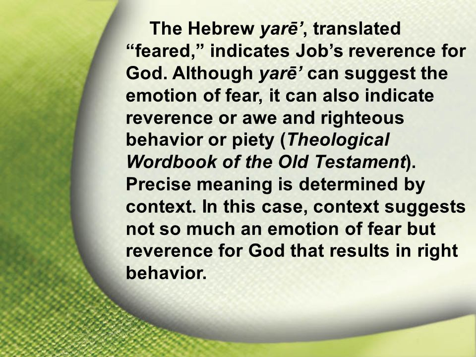 I. Job Feared God The Hebrew yarē', translated feared, indicates Job's reverence for God.