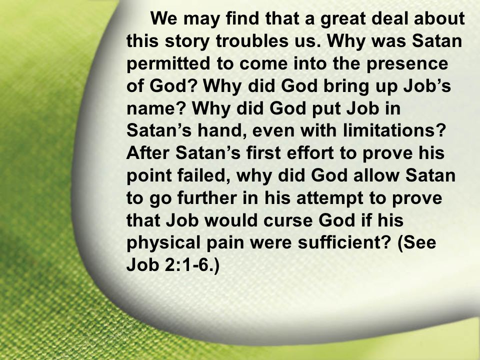 I. Job Feared God We may find that a great deal about this story troubles us.