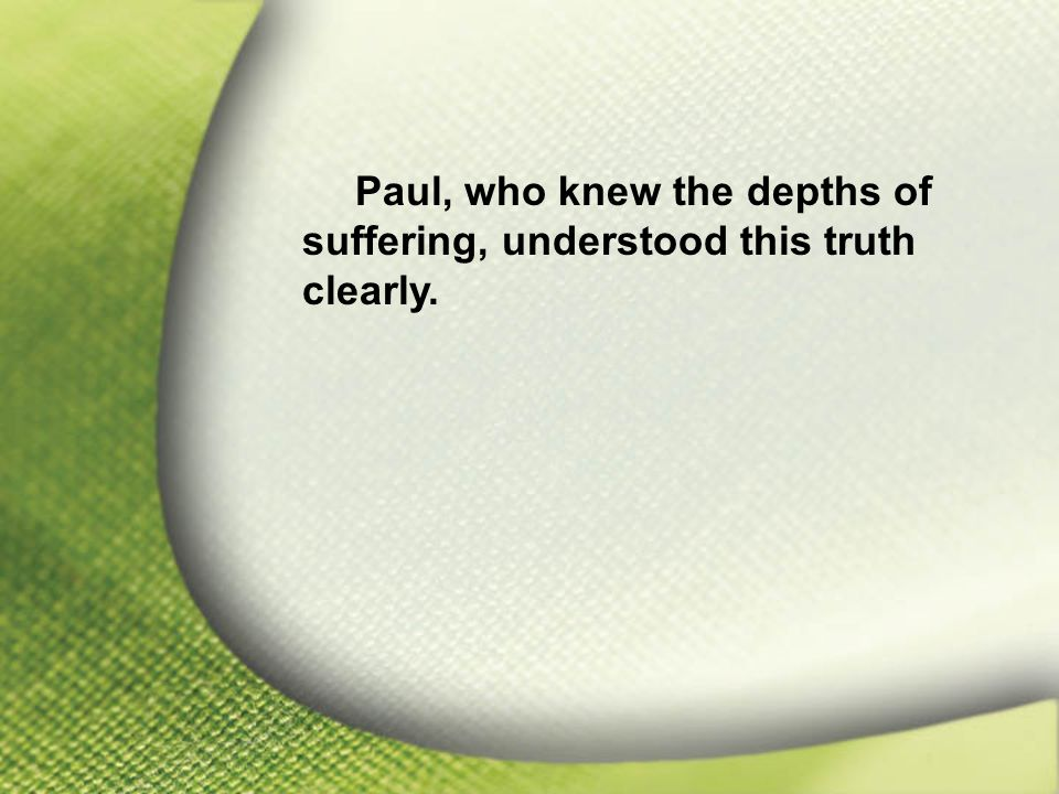 I. Job Feared God Paul, who knew the depths of suffering, understood this truth clearly.