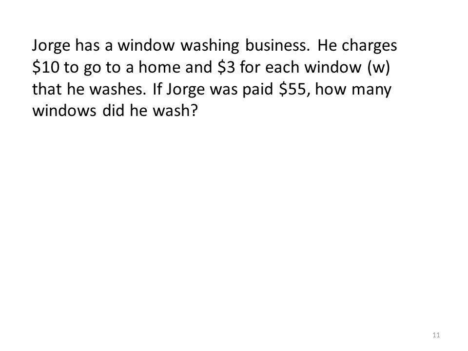 Jorge has a window washing business.