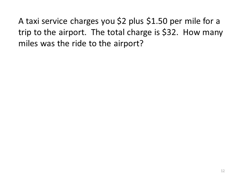 A taxi service charges you $2 plus $1.50 per mile for a trip to the airport.